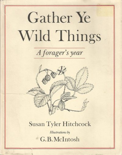 Gather Ye Wild Things: A Forager's Year by Susan Tyler Hitchcock